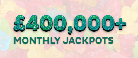 +£400,000 Monthly Jackpots
